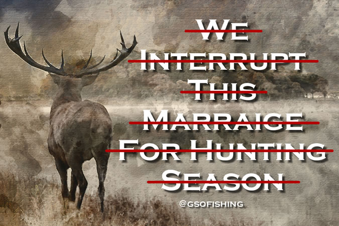 We Interrupt This Marriage For Hunting Season- Water Color Elk Photo With Saying Crossed Out - GSO Fishing